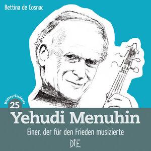 Yehudi Menuhin. Einer, der für den Frieden musizierte. Bettina de Cosnac - Down to Earth