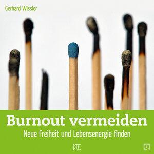 Burnout vermeiden. Neue Freiheit und Lebensenergie finden. Gerhard Wissler - Down to Earth