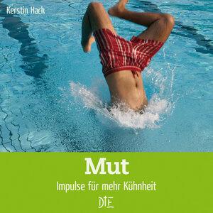 Mut. Impulse für mehr Kühnheit | Kerstin Hack - Down to Earth