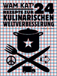"""Wam Kat """"24 Rezepte zur kulinarischen Weltverbesserung"""" - orange press"""