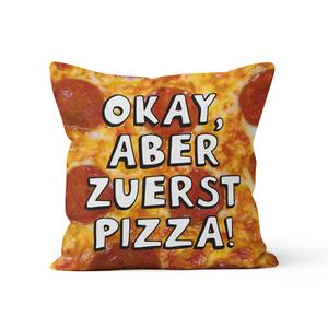 Okay, aber zuerst Pizza! - Kissenbezug 40 x 40 cm - What about Tee