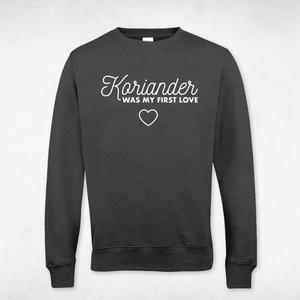 Koriander was my first love - Sweatshirt Unisex - What about Tee