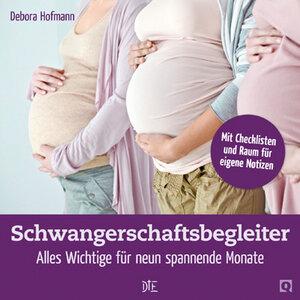 Schwangerschaftsbegleiter. Alles Wichtige für neun spannende Monate. Debora Hofmann - Down to Earth