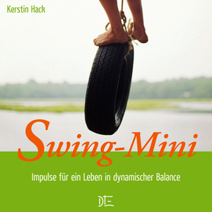 Swing Mini. Impulse für ein Leben in dynamischer Balance. Kerstin Hack - Down to Earth