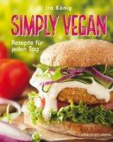 Simply vegan - Rezepte für jeden Tag - König, Ira