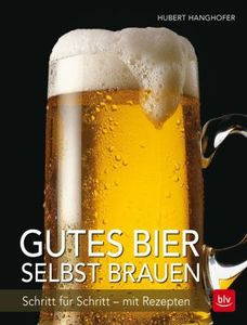 Gutes Bier selbst brauen - Hanghover, Hubert