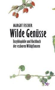 Wilde Genüsse - die Enzyklopädie und das Kochbuch in einem Schuber - Fischer, Margot