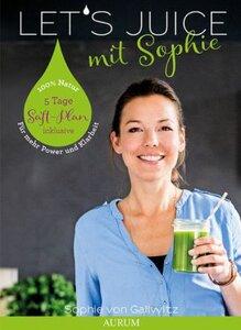 Let`s juice mit Sophie - von Gallwitz, Sophie
