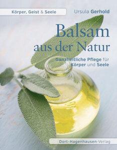 Balsam aus der Natur - Ganzheitliche Pflege für Körper und Seele - Gerhold, Ursula
