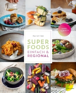 Superfoods - einfach & regional - Ficala, Andrea