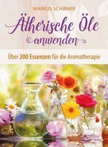 Ätherische Öle anwenden - Schirner, Markus
