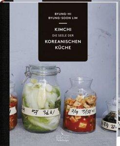 Kimchi - Die Seele der koreanischen Küche - Byung-Hi, Byung-Soon Lim