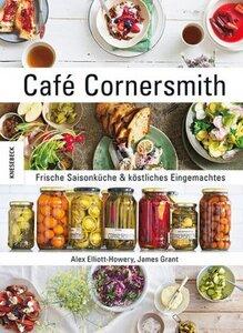 Cafe Cornersmith  - Frische Saisonküche & köstliches Eingemachtes - Elliot-Howery, Alex ; Grant, James