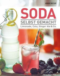 Soda selbst gemacht - Limonade, Cola, Ginger Ale & Co - Butler, Jeremy