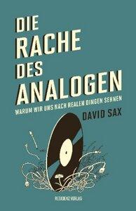 Die Rache des Analogen - Warum wir uns nach realen Dingen sehnen - Sax, David