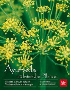 Ayurveda mit heimischen Pflanzen - Rosenberg, Kerstin; Dr.med. Nagersheth, Kalyari; Dr. Küthe Albrecht, Andrea