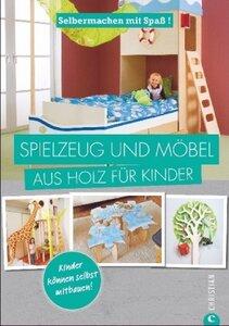 Spielzeug und Möbel aus Holz für Kinder - Selbermachen mit Spaß!