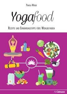 Yogafood - Rezepte und Ernährungstipps fürs Wohlbefinden - Weber, Pamela