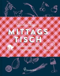 Eschie Fieges Mittagstisch - Leidenschaftlich vegetarisch - Fiege, Eschi