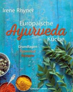 Europäische Ayurveda Küche - grundlagen, Typentest, Rezepte - Rhyner, Irene