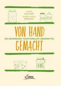 Von Hand gemacht - Die Geheimnisse traditioneller Lebensmittel - Buchart, Karin & Benedikt, Maria Anna