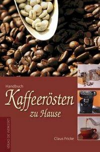 Kaffeerösten zu Hause - Fricke, Claus