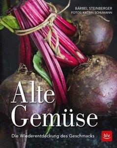 Alte Gemüse - Die Wiederentdeckung des Geschmacks - Steinberger, Bärbel & Schumann, Katrin