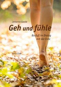 Geh und fühle - Barfuß im Dialog mit der Erde - Goede, Johanna