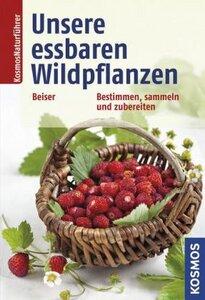 Unsere essbaren Wildpflanzen -Bestimmen, sammeln, zubereiten - Beiser, Rudi