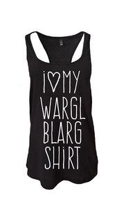 I love my WarglBlarg Shirt Tank - WarglBlarg!
