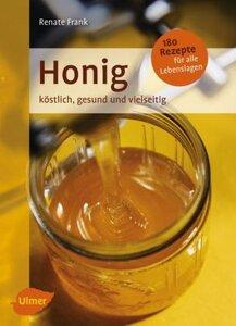 Honig - köstlich, gesund, vielseitig - Frank, Renate