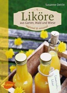 Liköre aus Garten, Wald und Wiese - Oettle, Susanne