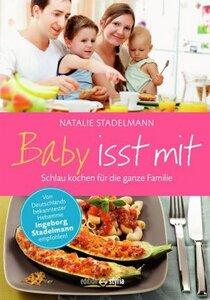 Baby isst mit - Schlau kochen für die ganze Familie - Stadelmann, Natalie