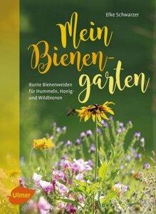 Mein Bienengarten - bunte Bienenweiden für Hummeln, Honig/ Wildbienen - Schwarzer, Elke
