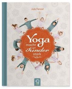 Yoga macht Kinder stark - Fenzel, Jule