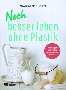 Noch besser leben ohne Plastik - OEKOM Verlag