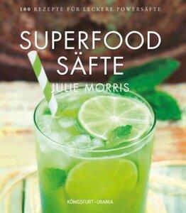 Superfood  :  Säfte - Morris, Julie