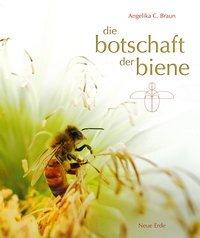 Die Botschaft der Biene - Braun, Angelika C.