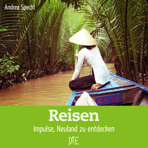 Reisen. Impulse, Neuland zu entdecken. Andrea Specht - Down to Earth