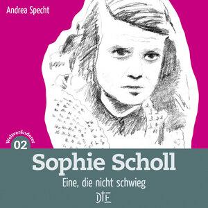 Sophie Scholl. Eine, die nicht schwieg. Andrea Specht - Down to Earth