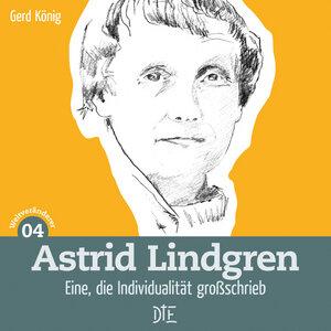 Astrid Lindgren. Eine, die Individualität großschrieb. Gerd König - Down to Earth