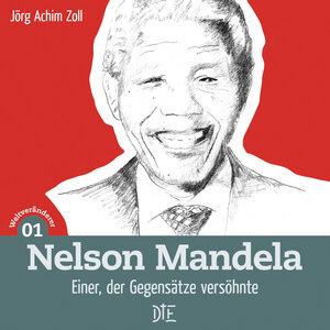 Nelson Mandela. Einer, der Gegensätze versöhnte. Jörg Achim Zoll - Down to Earth