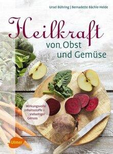 Heilkraft von Obst und Gemüse - Bühring, Ursel