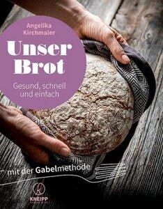 Unser Brot - mit der Gabelmethode - Kirchmaier, Angelika
