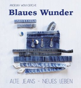 Blaues Wunder  -  Alte Jeans - Neues Leben - Wolk-Gerche, Angelika