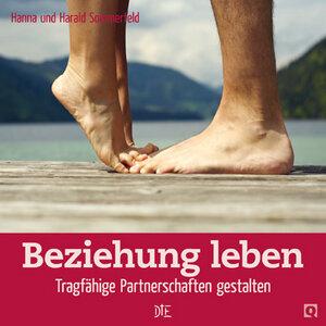 Beziehung leben. Tragfähige Partnerschaften gestalten. Hanna und Harald Sommerfeld  - Down to Earth