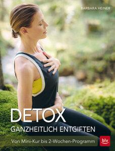 Detox - ganzheitlich entgiften - Barbara Heiner