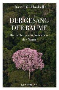 Der Gesang der Bäume  -  Die verborgenen Netzwerke der Natur - David G. Haskell