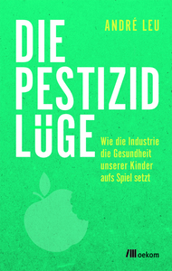 Die Pestizidlüge - OEKOM Verlag