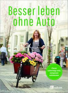 Besser leben ohne Auto - OEKOM Verlag